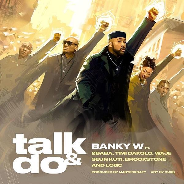MP3: Banky W – Talk And Do Ft. 2Baba, Timi Dakolo, Waje, Seun Kuti, Brookstone, LCGC #Arewapublisize