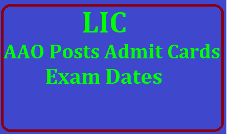 LIC Assistant Administrative Officer (AAO) Posts Admit Cards,Main Exam Dates 2019 Steps to download LIC India AAO prelims admit card 2019 /2019/06/lic-assistant-administrative-officer-aao-posts-admit-cards-exam-dates-results-search-online-official-website-licindia.in.html