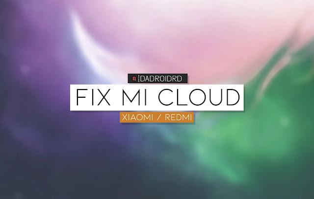 Fix Mi Cloud Xiaomi, Fix Mi Cloud Redmi, Cara atasi Mi Cloud yang terkunci, Bypass Mi Cloud, Lupa akun Login Mi Account dan Mi Cloud, Xiaomi terkunci, Redmi terkunci, Flash Mi Cloud, Perbaiki Mi Cloud, Melewati Login Mi Cloud, Muncul Mi Cloud setelah Flash