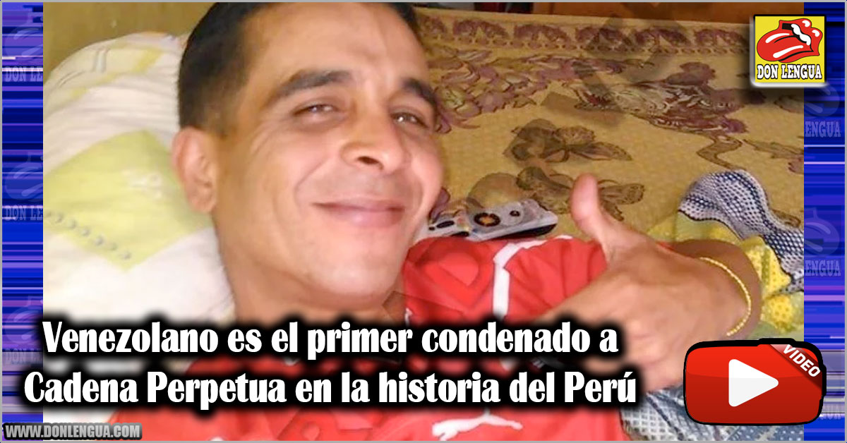 Venezolano es el primer condenado a Cadena Perpetua en la historia del Perú
