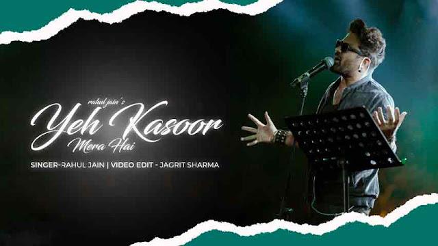 Yeh Kasoor Mera Hai Song- Rahul Jain - LyricsTuneful