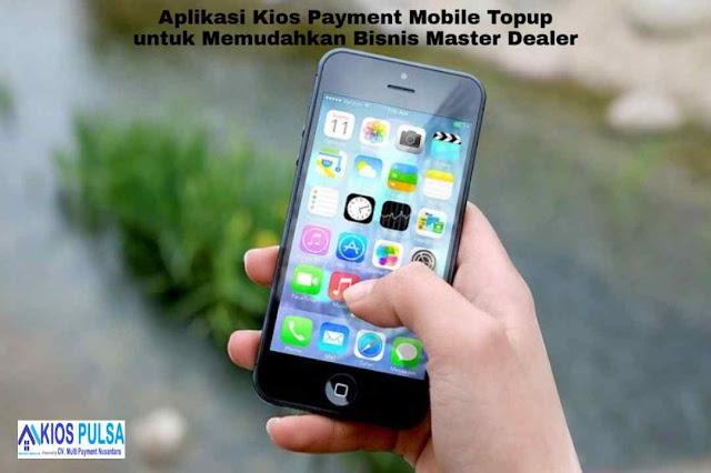 Aplikasi Kios Payment Mobile Topup untuk Memudahkan Bisnis Master Dealer