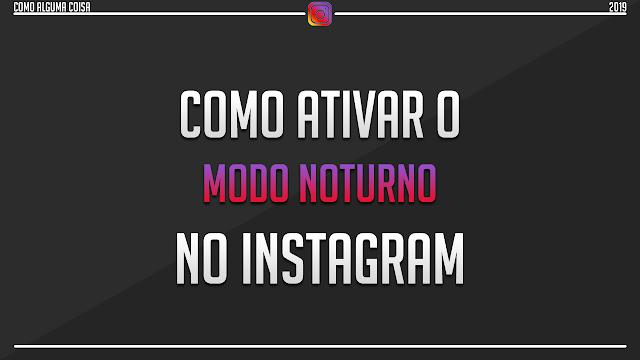 Como ativar o modo noturno no Instagram