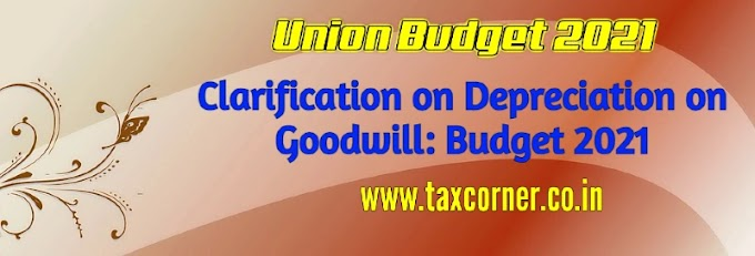 Clarification on Depreciation on Goodwill: Budget 2021