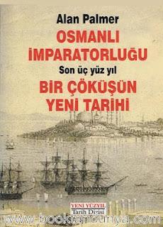 Alan Palmer - Osmanlı İmparatorluğu Son Üçyüzyıl - Bir Çöküşün Yeni Tarihi