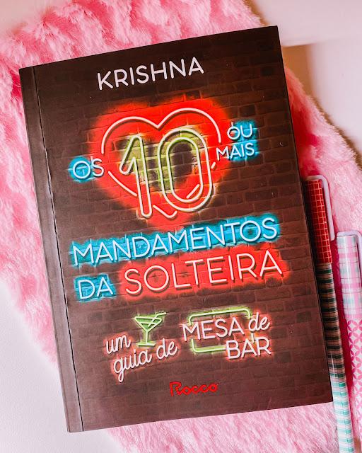 Os 10 ou mais Mandamentos da Solteira: Um Guia de Mesa de Bar - Krishna