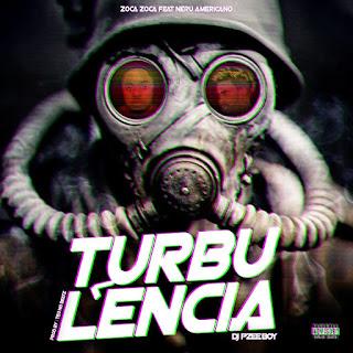 Zoca Zoca feat. Neru Americano – Turbulência (Prod. Dj Pzee Boy) [DOWNLOAD] MP3