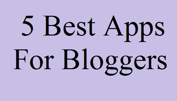 5 Best Apps For Bloggers, ब्लॉगर के लिए पांच गुणवक्तापूर्ण ऐप्स