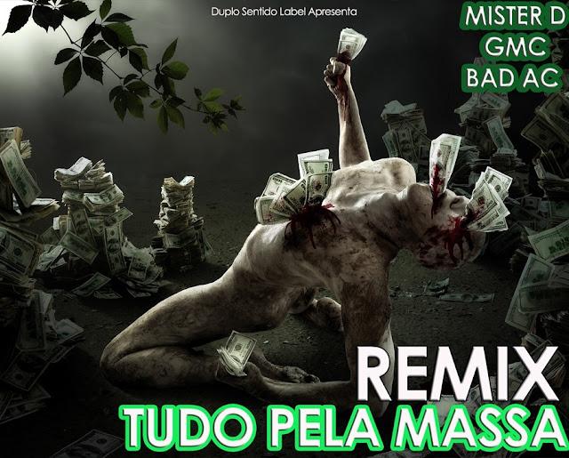 Mister D & Bad Ac -  Tudo Pela Massa Remix Feat GMC