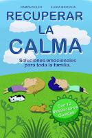 Recuperar la calma: soluciones emocionales para toda la familia, Ramón Soler, Elena Mayorga 3 libros muy recomendables para estas vacaciones