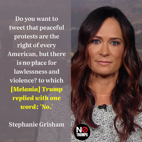 Do you want to tweet that peaceful protests are the right of every American, but there is no place for lawlessness and violence? to which [Melania] Trump replied with one word: 'No.' — Stephanie Grisham, Melania Trump's chief of staff