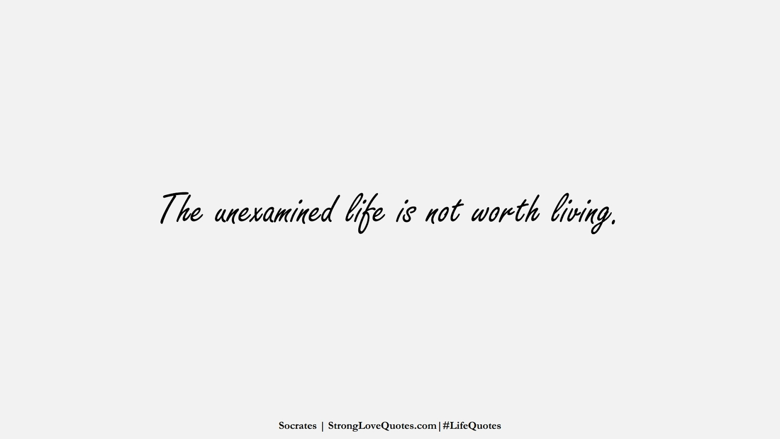 The unexamined life is not worth living. (Socrates);  #LifeQuotes