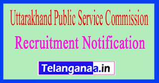 Uttarakhand Public Service Commission UKPSC Recruitment Notification 2017