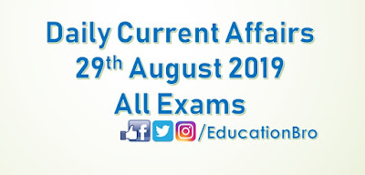 Daily Current Affairs 29th August 2019 For All Government Examinations