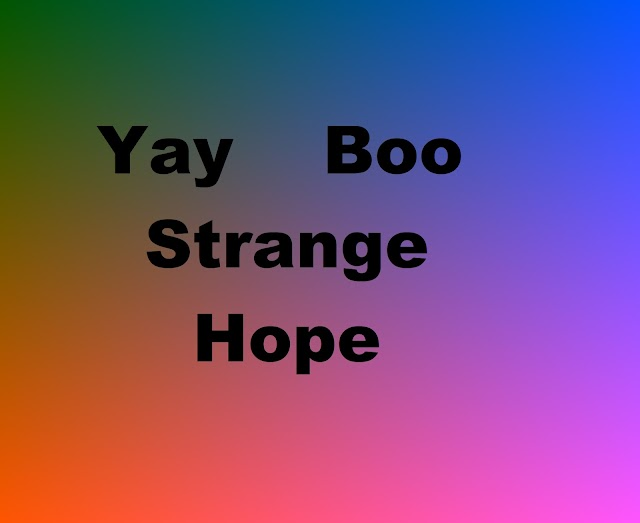 Yay Boo Strange Hope