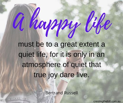 A happy life must be to a great extent a quiet life, for it is only in an atmosphere of quiet that true joy dare live. Bertram Russell #lifequotes