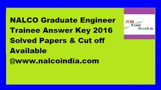 NALCO Graduate Engineer Trainee Answer Key 2016 Solved Papers & Cut off Available @www.nalcoindia.com