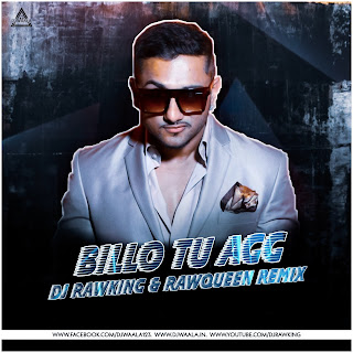 BILLO TU AGG (YO YO HONEY SINGH) - DJ RAWKING & RAWQUEEN REMIX