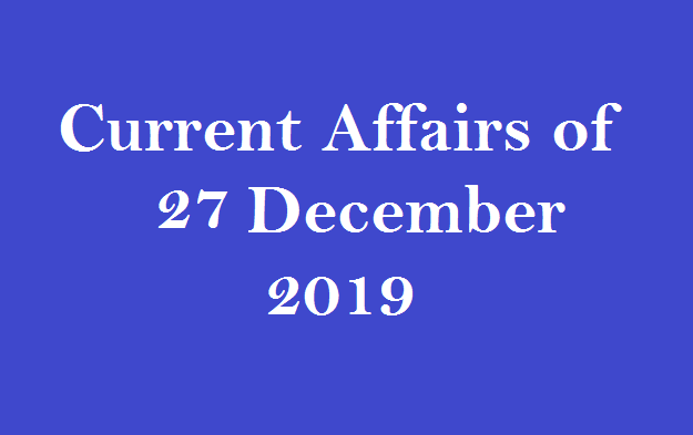 Current affairs 27 December 2019