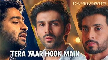 Tera Yaar Hoon Main Song Lyrics and Video - Sonu Ke Titu Ki Sweety Starring Kartik Aaryan, Nushrat Bharucha, Sunny Singh Sung by Arijit Singh