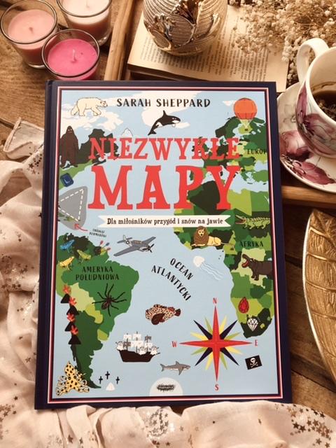 Sarah Sheppard, Niezwykłe mapy. Dla miłośników przygód i snów na jawie