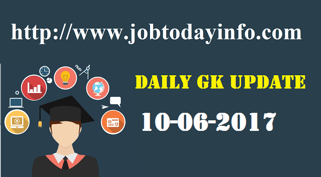 Daily GK Update 10th June 2017, Important Current Affairs