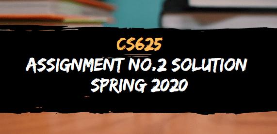 CS625 ASSIGNMENT NO.2 SOLUTION SPRING 2020