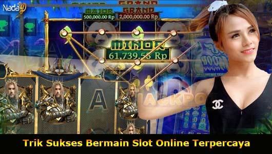 Trik Sukses Bermain Slot Online Terpercaya