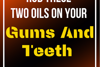 Rub These Two Oils On Your Gums And Teeth