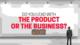 Should I Lead With The Business Or The Product?