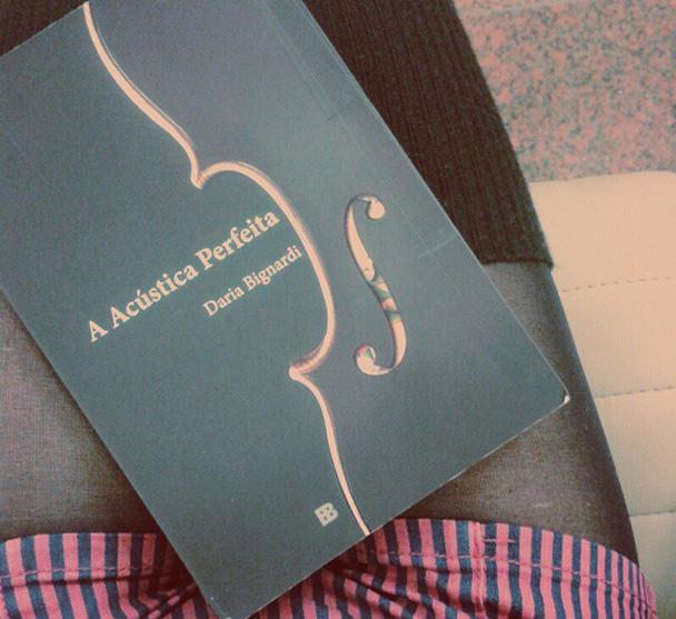 A Acústica Perfeita, de Daria Bignardi | Resenha