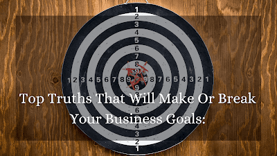 Top Truths That Will Make Or Break Your Business Goals: