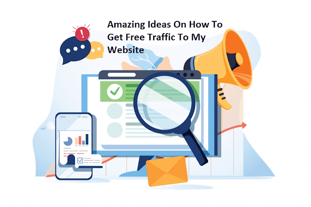 Amazing Ideas On How To Get Free Traffic To My Website