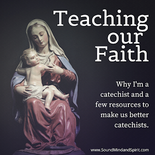 Why I'm a Catechist and Resources for Teaching Our Faith