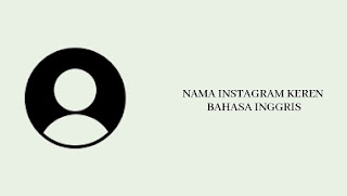 Nama Instagram Keren Bahasa Inggris dan Artinya