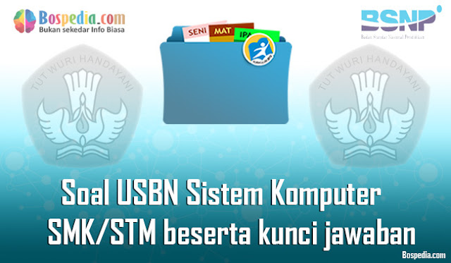 40+ Contoh Soal USBN Sistem Komputer Untuk SMK/STM Terbaru 2020 beserta kunci jawaban