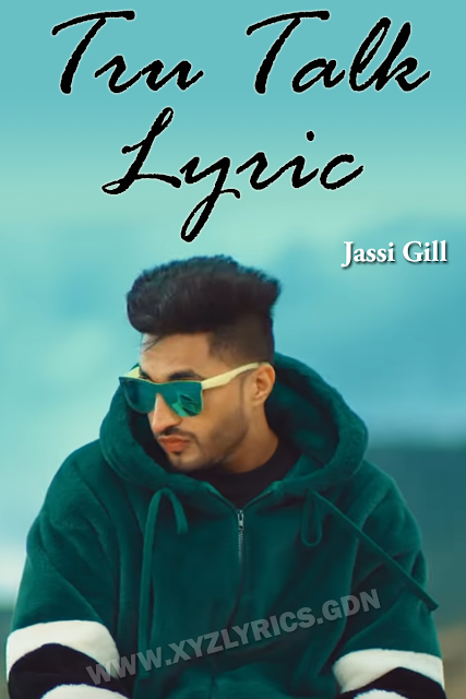 TRU TALK SONG LYRIC | Jassi Gill | Sukh E | Karan Aujla | Video