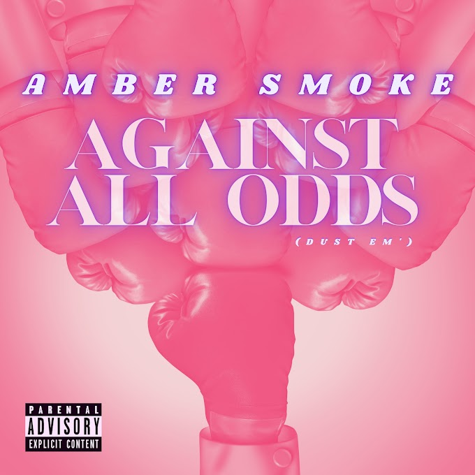 """Amber Smoke releases """"Against All Odds (Dust Em')"""""""
