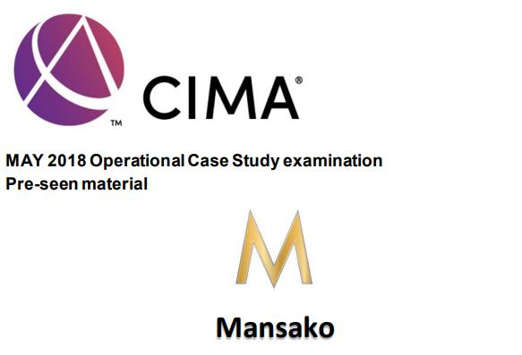 OCS May 2018 - CIMA Operational case study - Mansako - Pre-seen - Case Analysis