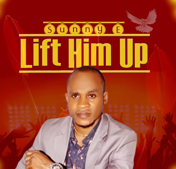 [Music] Sunny E - Lift Him Up