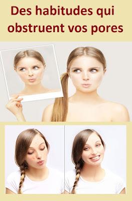 Des habitudes qui obstruent vos pores