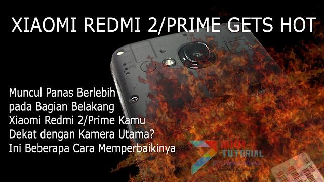 Muncul Panas Berlebih pada Bagian Belakang Xiaomi Redmi 2/Prime Kamu Dekat Kamera? Ini Beberapa Cara Memperbaikinya