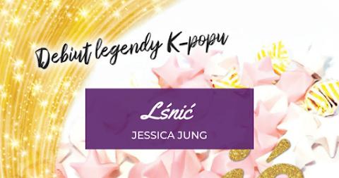 [K-pop w książkach] Jessica Jung - Lśnić