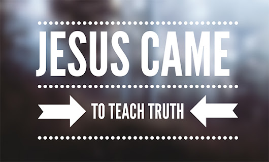 Advent Day 23: Jesus Came to Teach Truth