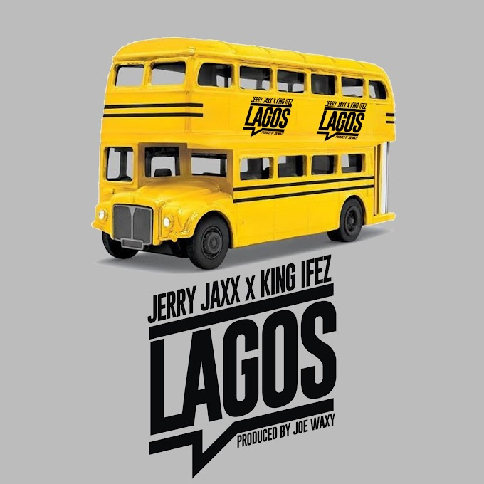 NEW JAM: JERRY JAXX ft KING IFEZ - LAGOS Prod. by JOEWAXY