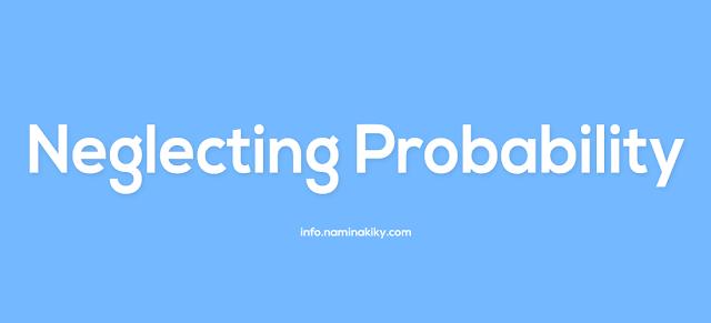 Mengabaikan Kemungkinan (Neglecting Probability)