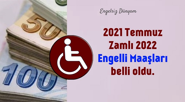 2021 Temmuz Zamlı 2022 Engelli Maaşları belli oldu.