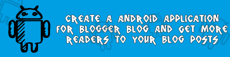 Create Own Android App for Blogger Blog