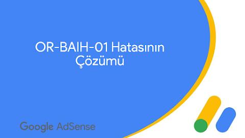 Google AdSense OR-BAIH-01 Hatasının Çözümü