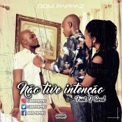Dom Pappaz - Não Tive Intenção (feat. J Soul)